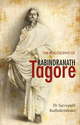 The Philosophy of Rabindranath Tagore  by  Sarvepalli Radhakrishnan