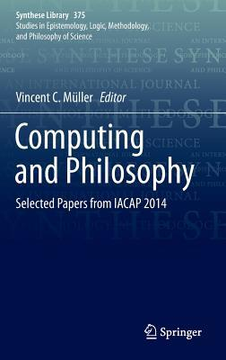 Computing and Philosophy: Selected Papers from Iacap 2014 Vincent C Muller