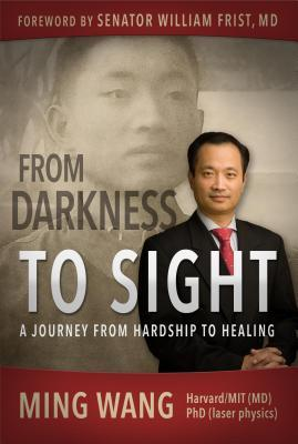 From Darkness to Sight: How One Man Turned Hardship Into Healing  by  Ming Wang