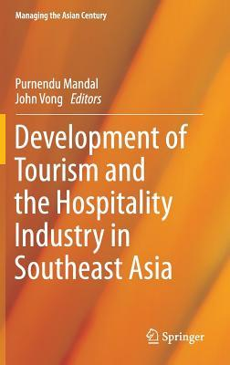 Development of Tourism and the Hospitality Industry in Southeast Asia Purnendu Mandal