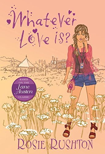 Whatever Love Is (21st Century Jane Austen) Rosie Rushton