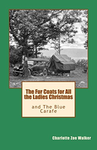 The Fur Coats for All the Ladies Christmas: and the Blue Carafe  by  Charlotte Walker