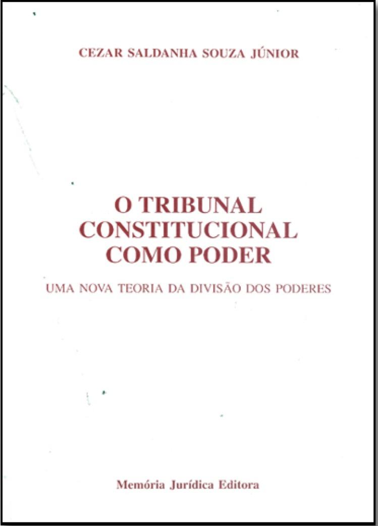 O Tribunal Constitucional como Poder  by  Cezar Saldanha Souza Junior