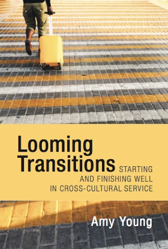 Looming Transitions: Starting and finishing well in cross-cultural service  by  Amy  Young