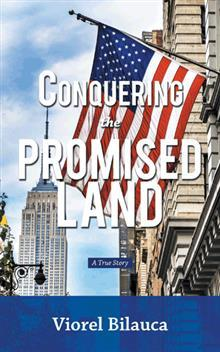 Conquering the Promised Land: A True Story Viorel Bilauca
