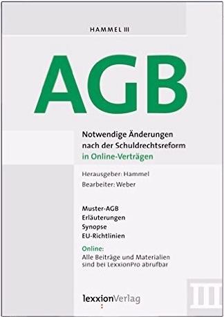 AGB: Notwendige Änderungen nach der Schuldrechtsreform in Online-Verträgen (Hammel III): Ein Leitfaden zur praktischen Umsetzung der Schuldrechtsreform. Insbesondere bei der Anpassung der allgemeinen Geschaftsbedingungen Frank A. Hammel