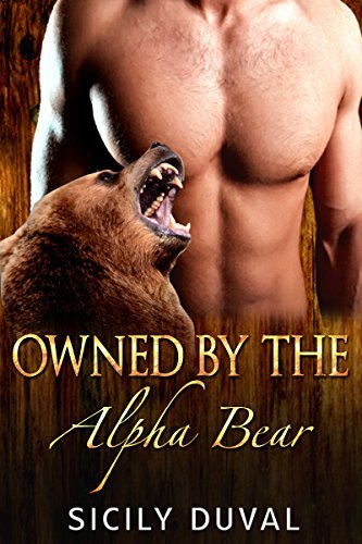 ROMANCE: Owned  by  the Alpha Bear (Werebear Shifter Paranormal Romance Comedy) (New Adult Werebear ShapeShifter Romance Short Stories) by Sicily Duval