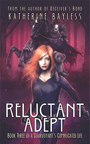 Reluctant Adept (A Clairvoyants Complicated Life, #3) Katherine Bayless