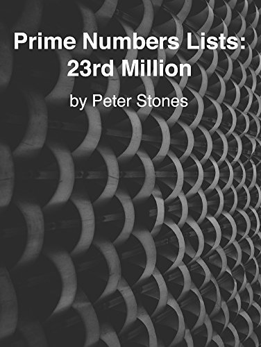 Prime Numbers Lists: 23rd Million  by  Peter Stones