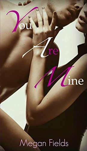 You Are Mine  by  Megan Fields
