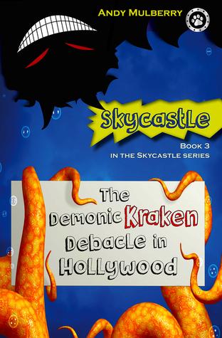 The Demonic Kraken Debacle in Hollywood (Skycastle Series, #3)  by  Andy Mulberry