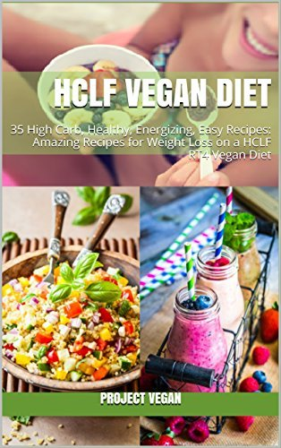 HCLF VEGAN DIET: 45 High Carb, Healthy, Energizing, Easy Recipes: Amazing Recipes for Weight Loss on a HCLF RT4 Vegan Diet  by  PROJECT VEGAN