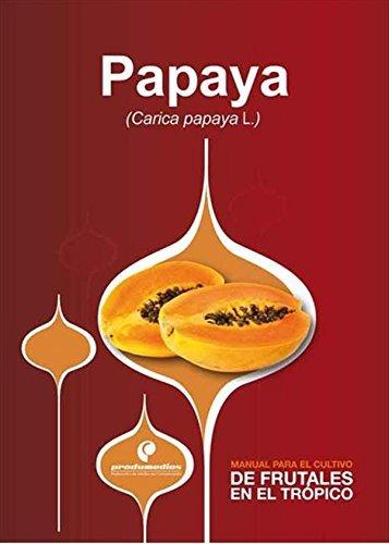 Manual para el cultivo de frutales en el trópico. Papaya Carlos Reyes