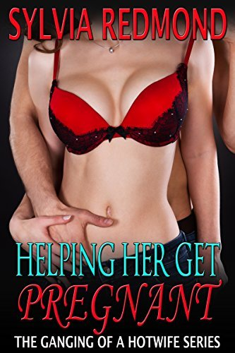 Helping Her Get Pregnant: (MMFF Group) (The Ganging of a Hotwife Book 9)  by  Sylvia Redmond