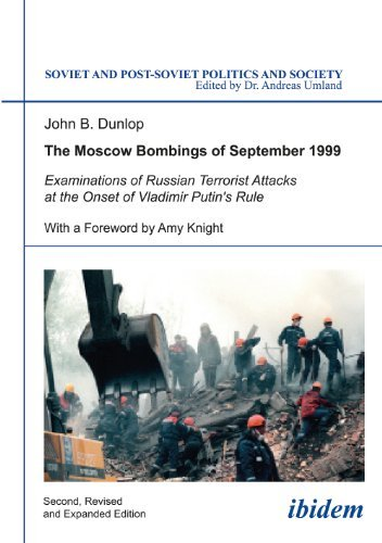 The Moscow Bombings of September 1999: Examinations of Russian Terrorist Attacks at the Onset of Vladimir Putins Rule  by  John Dunlop