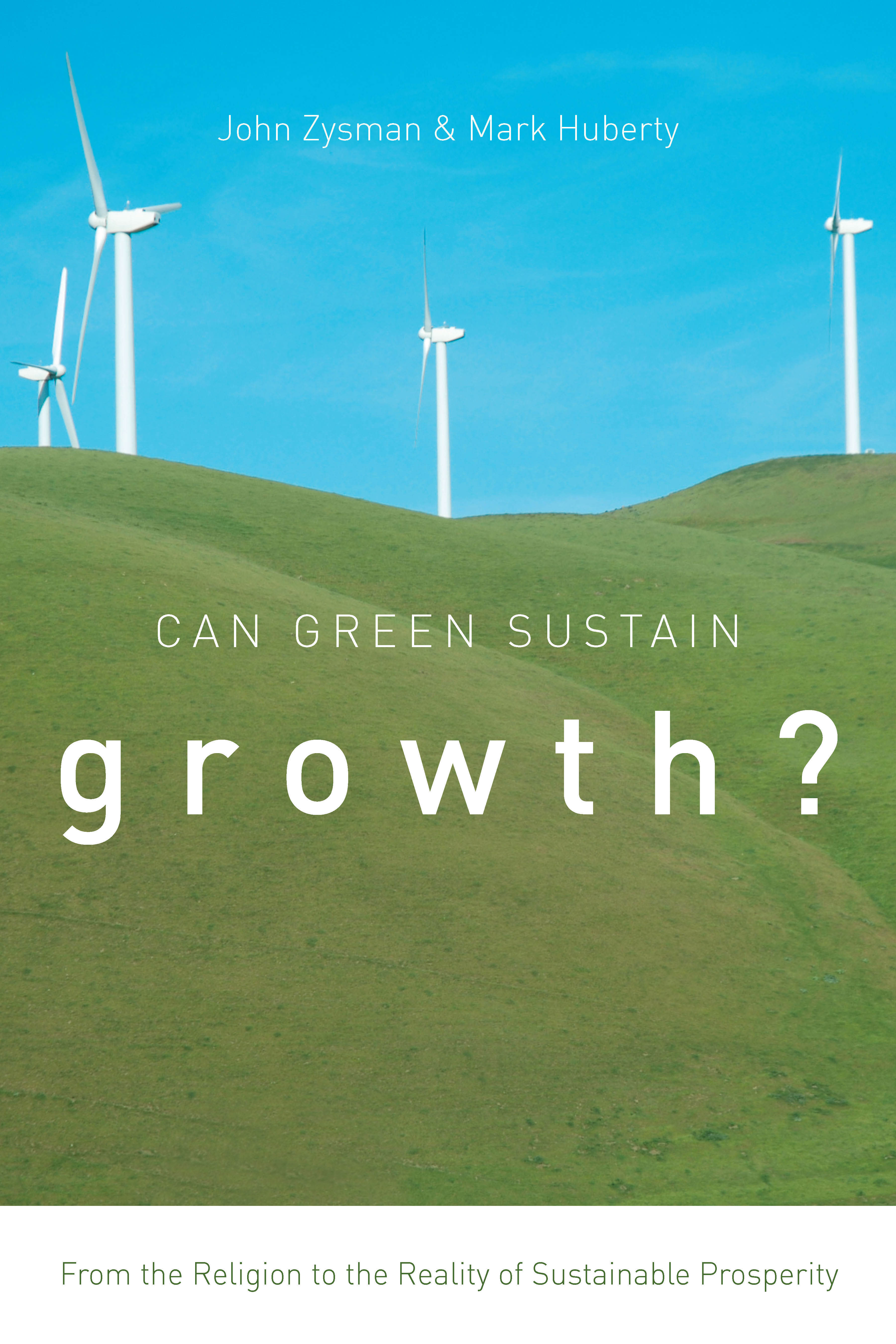 Can Green Sustain Growth?: From the Religion to the Reality of Sustainable Prosperity  by  John Zysman