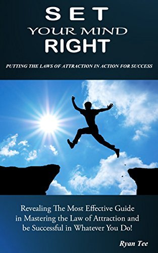 Mind It Right: Putting The Law Of Attraction In Action For Success  by  Ryan Tee