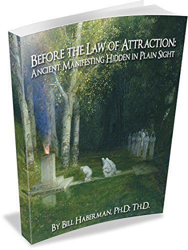 Before the Law of Attraction: Ancient Manifesting Hidden in Plain Sight  by  Bill Haberman