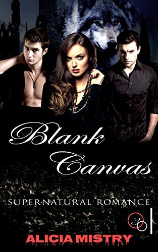PARANORMAL : BLANK CANVAS: (Erotica Suspense Mystery New Adult Vampire Werewolf shapeShifter )( Paranormal Threesome alpha Witches ) (Young Adult Romantic ... Contemporary Billionaire Short Stories)  by  Alicia Mistry
