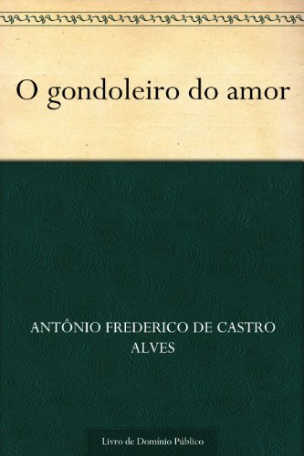 O gondoleiro do amor  by  Antônio Frederico de Castro Alves