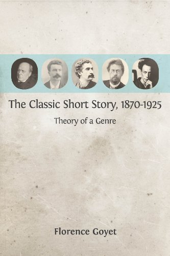 The Classic Short Story, 1870-1925: Theory of a Genre  by  Florence Goyet