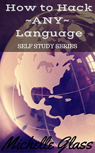 How to Hack ANY Language: Self Study Series  by  Michelle Glass