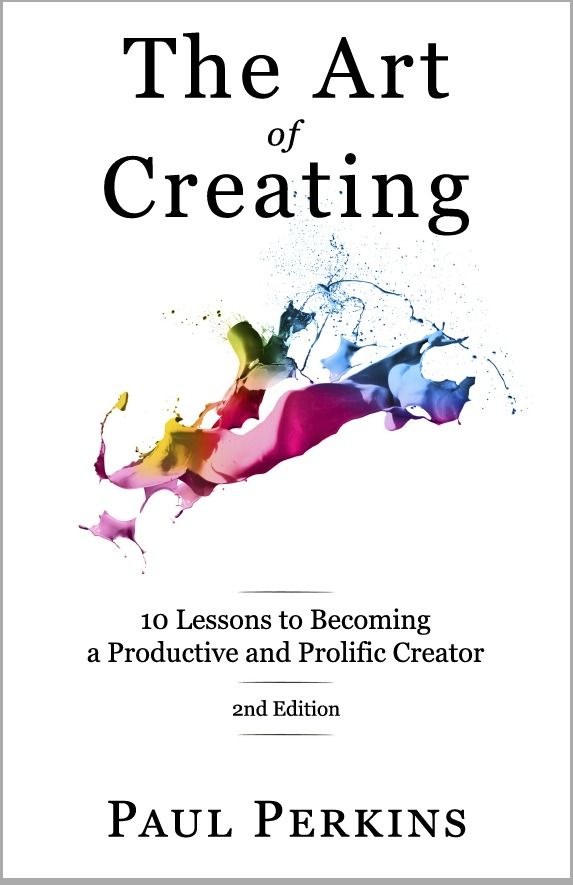 The Art of Creating: 10 Lessons to Becoming a Productive and Prolific Creator Paul Perkins