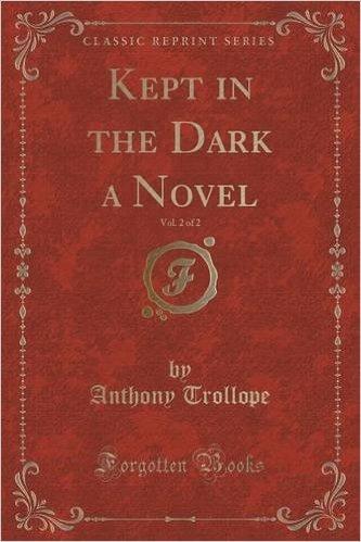Kept in the Dark a Novel, Vol. 2 of 2 Anthony Trollope
