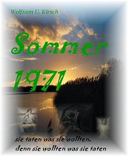 Sommer 1971: sie wollten was sie taten, denn sie taten was sie wollten  by  Wolfram U. Kirsch