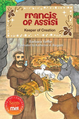 Francis of Assisi: Keeper of Creation  by  Barbara Yoffie