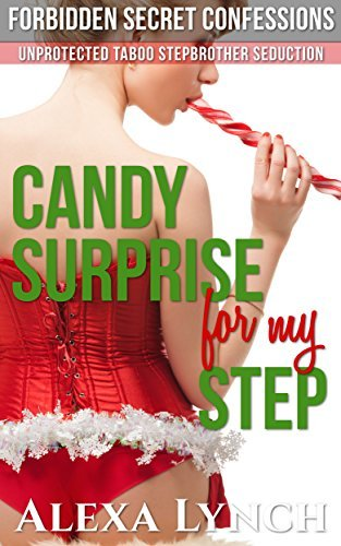 Candy Surprise For My Step: Unprotected Taboo Stepbrother Seduction Alexa Lynch