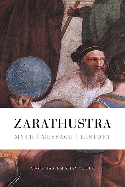 Zarathustra: Myth - Message - History  by  Abolghassem Khamneipur