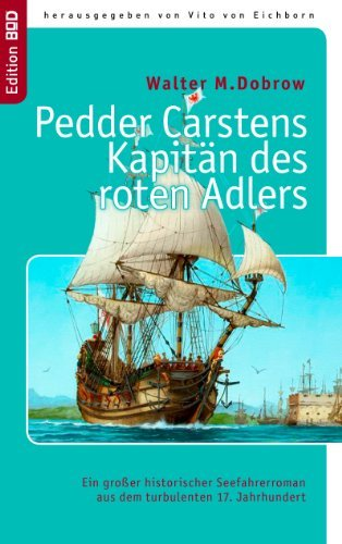 Pedder Carstens Kapitän des roten Adlers: Ein großer historischer Seefahrerroman aus dem turbulenten 17. Jahrhundert  by  Walter M. Dobrow