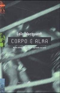 Corpo e Alma: Notas etnográficas de um aprendiz de boxe  by  Loïc Wacquant