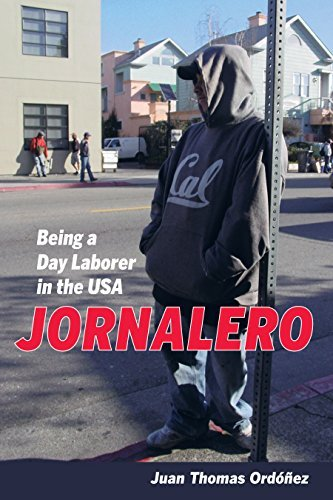 Jornalero: Being a Day Laborer in the USA (California Series in Public Anthropology)  by  Juan Thomas Ordóñez