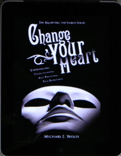 Change Your Heart (Equipping the Saints Book 1) Michael Wolfe