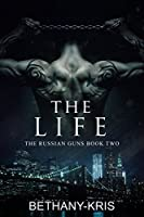 The Life (The Russian Guns, #2)