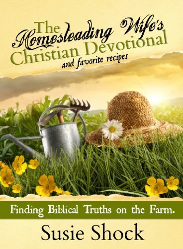 The Homesteading Wifes Christian Devotional: Finding Biblical Truths on the Farm Susie Shock