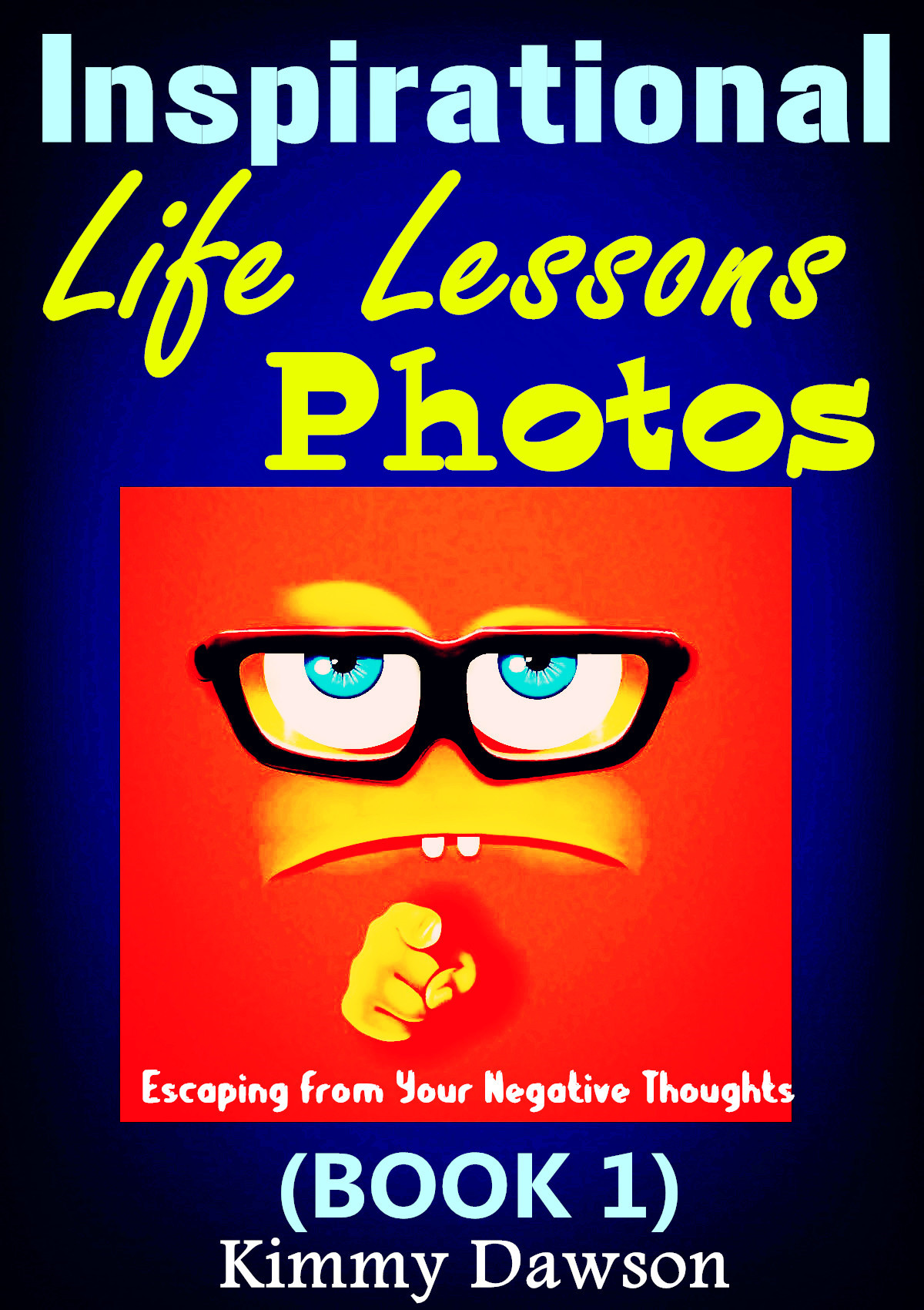 Inspirational Life Lessons Photos (BOOK 1)  by  Kimmy Dawson