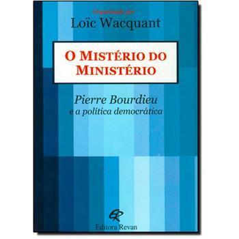 O Mistério do Ministério: Pierre Bourdieu e a política democrática  by  Loïc Wacquant