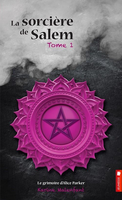 Le Grimoire dAlice Parker (La Sorcière de Salem, #1) Karine Malenfant
