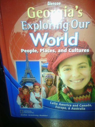 Exploring Our World: Latin America and Canada, Europe, and Australia © 2012 Georgia Edition Armstrong, Hunkins Boehm