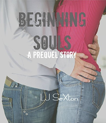 BEGINNING SOULS: A Prequel Story (Fixing Souls Novella Series Book 5)  by  LJ Sexton