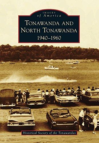 Tonawanda and North Tonawanda: 1940-1960  by  Historical Society of the Tonawandas