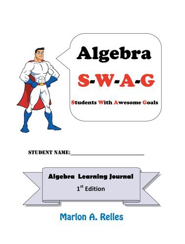 Algebra SWAG: Students with Awesome Goals  by  Marlon A. Relles
