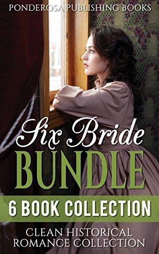 Six Bride Bundle: Clean Historical Romance Collection  by  Ponderosa Publishing Books
