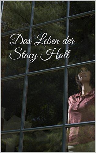 Das Leben der Stacy Hall: Deutsche Fassung  by  Nicole Fiedler