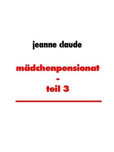 mädchenpensionat - teil 3: die lustspiele der direktorin  by  Jeanne Claude