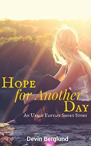 Hope For Another Day - Urban Fantasy Short Story Devin Berglund