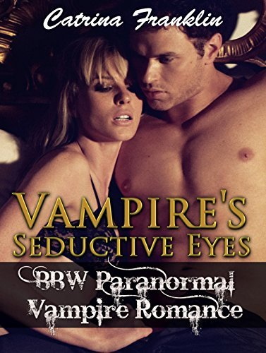 ROMANCE: Vampires Seductive Eyes: BBW Paranormal Vampire Romance (Paranormal Romance, Vampire Romance, Shifter Romance, Angels, Devils, Ghost, Mystery, Suspense) (Contemporary Short Stories)  by  Catrina Franklin